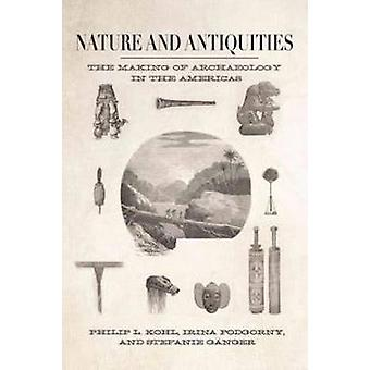 Nature and Antiquities - The Making of Archaeology in the Americas by