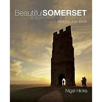 Beautiful Somerset - A Portrait of a County - including Bristol and Ba