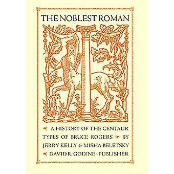 The Noblest Roman - A History of the Centaur Types of Bruce Rogers by