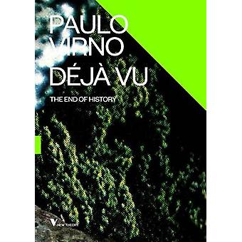 Deja Vu and the End of History by Paolo Virno - 9781781686119 Book