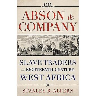 Abson & Company - Slave Traders in Eighteenth- Century West Africa