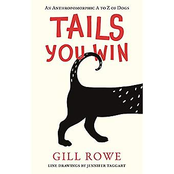 Tails You Win - An Anthropomorphic A to Z of Dogs by Gill Rowe - 97819