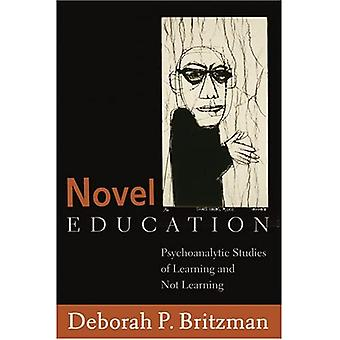 Novel Education: Psychoanalytic Studies of Learning And Not Learning (Counterpoints: Studies in the Postmodern Theory of Education)