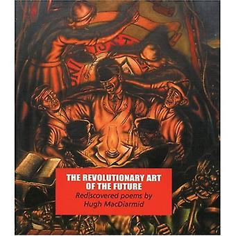 The Revolutionary Art of the Future: Rediscovered Poems