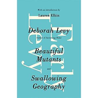 Early Levy Beautiful Mutants and Swallowing Geography di Deborah Levy