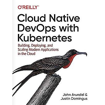 Cloud Native DevOps with Kubernetes by John Arundel - 9781492040767 B