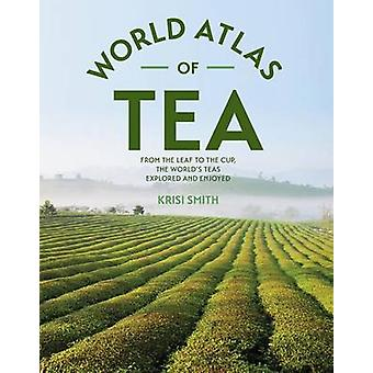 The World Atlas of Tea - From the Leaf to the Cup - the World's Teas E