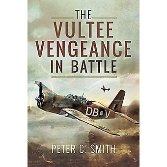 The Vultee Vengeance in Battle by Peter C. Smith - 9781526704566 Book