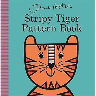 Jane Fosters Stripy Tiger Pattern Book by Jane Foster