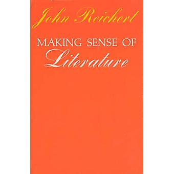 Making Sense of Literature by John Reichert - 9780226707693 Book