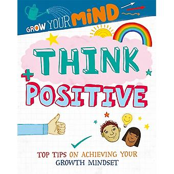 Grow Your Mind Think Positive by Alice Harman & Illustrated by David Broadbent