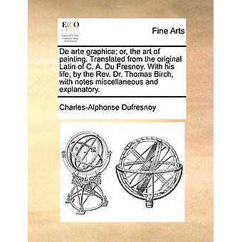 de Arte Graphica; Or - the Art of Painting. Translated from the Origi