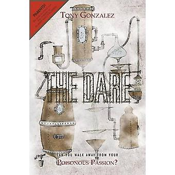 The Dare - Can You Walk Away from Your Poisonous Passion? by Tony Gonz