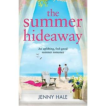 The Summer Hideaway - An uplifting feel good summer romance by Jenny H