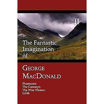 The Fantastic Imagination of George MacDonald - Volume II - Phantastes
