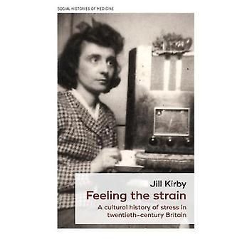 Sentindo a tensão Uma história cultural de estresse no século XX Britain 1 Histórias Sociais da Medicina 1