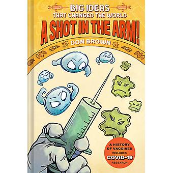 A Shot in the Arm Big Ideas that Changed the World 3 by Don Brown