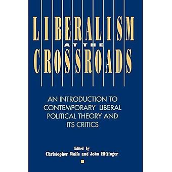 Liberalism at the Crossroads : An Introduction to Contemporary Liberal Political Theory and Its Critics