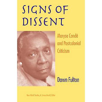 Signs of Dissent  Maryse Conde and Postcolonial Criticism by Dawn Fulton