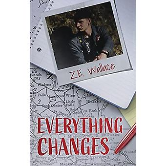 Everything Changes by Z.E. Wallace