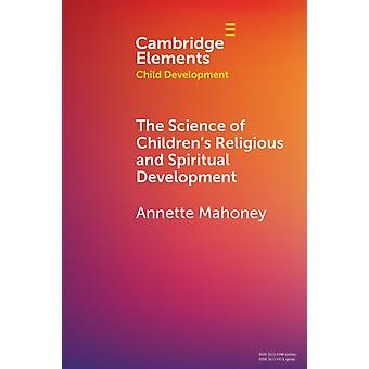 The Science of Childrens Religious and Spiritual Development by Mahoney & Annette Bowling Green State University & Ohio