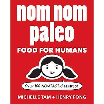 Nom Nom Paleo - Food for Humans by Henry Fong - Michelle Tam - 9781449