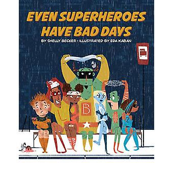 Anche i supereroi hanno delle brutte giornate da Shelly Becker - Eda Kaban - 9781454