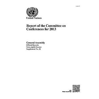 Report of the Committee on Conferences for 2013 by United Nations - Co
