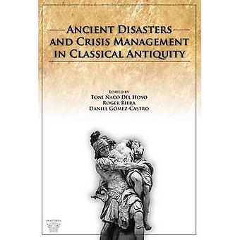 Ancient Disasters and Crisis Management in Classical Antiquity by Rog
