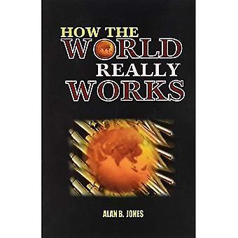 Comment le monde fonctionne vraiment: Alan B Jones