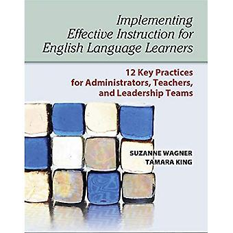 Implementing Effective Instruction for English Language Learners: 12 Key Practices for Administrators, Teachers...
