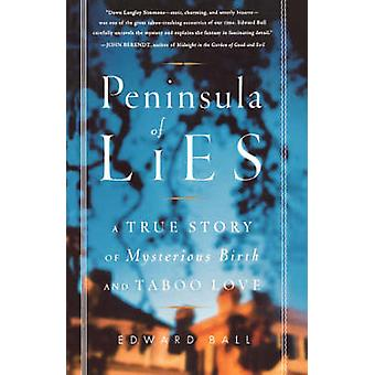 Peninsula of Lies A True Story of Mysterious Birth and Taboo Love by Ball & Edward