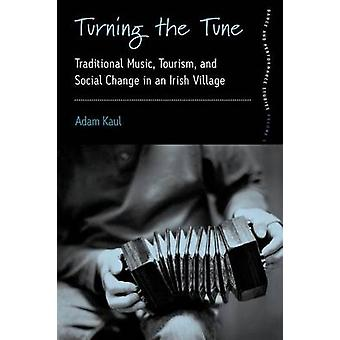 Turning the Tune Traditional Music Tourism and Social Change in an Irish Village by Kaul & Adam R.