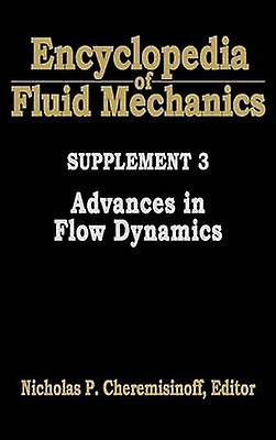 Encyclopedia of Fluid Mechanics Supplement 3 Advances in Flow Dynamics by Cheremisinoff & Nicholas P.