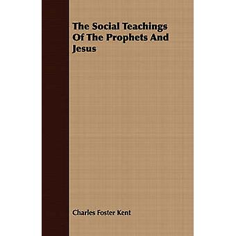 The Social Teachings Of The Prophets And Jesus by Kent & Charles Foster