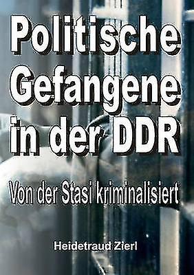 Politische Gefangene in der DDR by Zierl & Heidetraud