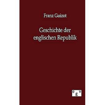 Geschichte Der Englischen Republik by Guizot & Franz