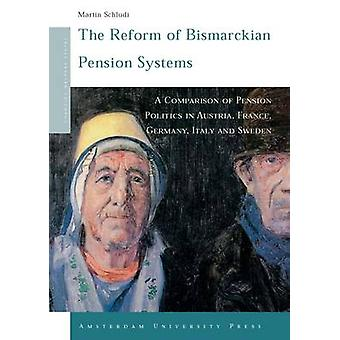 The Reform of Bismarckian Pension Systems A Comparison of Pension Politics in Austria France Germany Italy and Sweden by Schludi & Martin