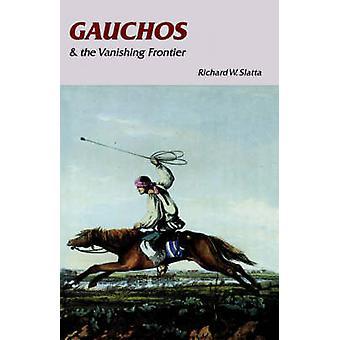 Gauchos y la frontera evanescente (nueva edición) de Richard W. Slatta