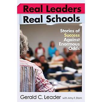 Real Leaders - Real Schools - Stories of Success Against Enormous Odds