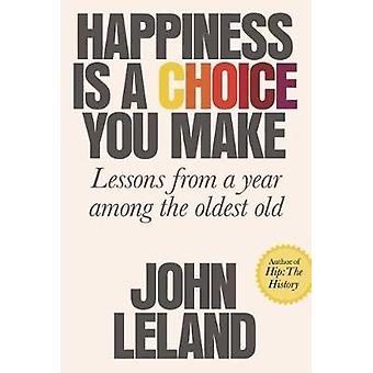 Happiness Is a Choice You Make - Lessons from a Year Among the Oldest