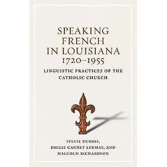 Speaking French in Louisiana - 1720-1955 - Linguistic Practices of the