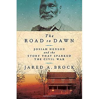 The Road to Dawn - Josiah Henson and the Story That Sparked the Civil