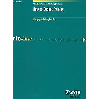 How to Budget Training - Managing the Training Function by Alice K. Wa