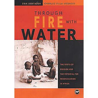 Through Fire with Water - The Roots of Division and the Potential for