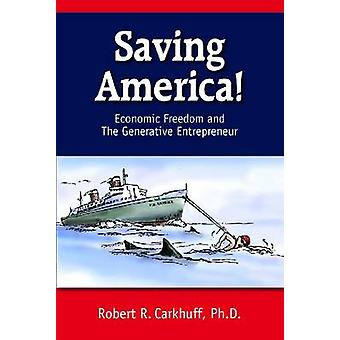 Saving America - Economic Freedom and the Generative Entrepreneur by R