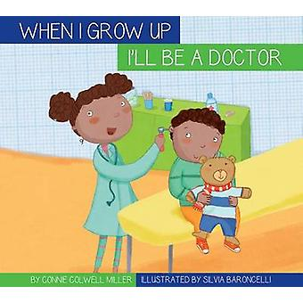 I'll Be a Doctor by Connie Colwell Miller - Silviai Baroncell - 97816