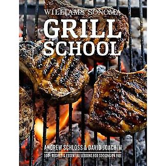 Grill School - Essential Techniques and Recipes for Great by David Joa