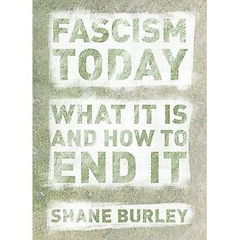 Fascism Today - What It Is and How to End It by Shane Burley - 9781849