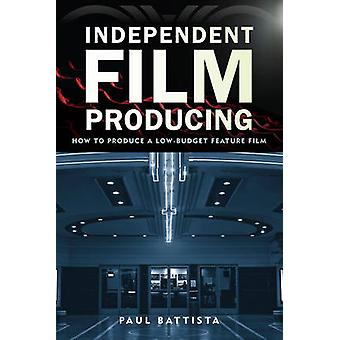 Independent Film Producing - How to Produce a Low-Budget Feature Film